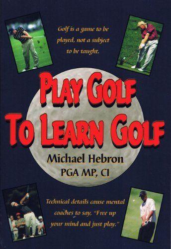 ebog play golf to learn golf michael hebron