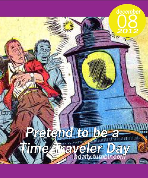 Pretend to be a Time Traveler Day! | Get on the Calendar | Pinterest