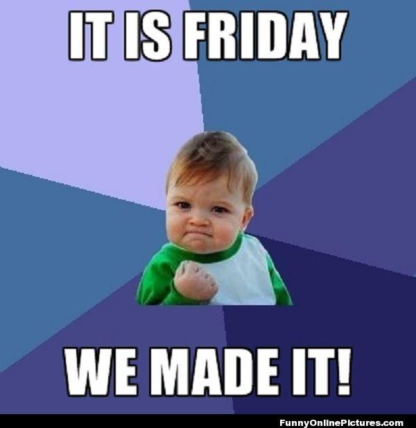 Finally Friday Funny Meme : We made it to friday yay funny pinterest