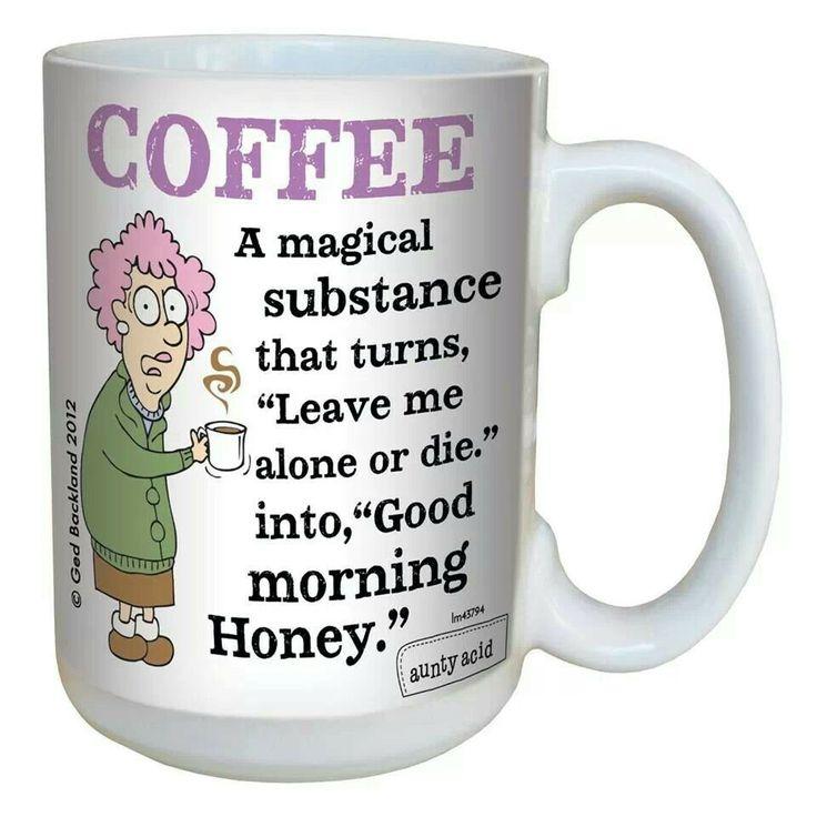 Coffee magical substance | Aunty acid sayings | Pinterest