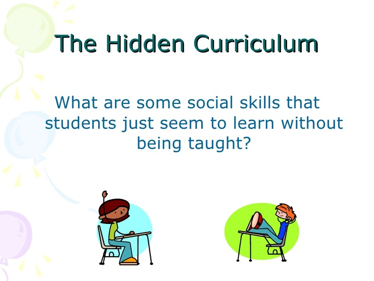 the hidden curriculum T he hidden curriculum began in 1998 the goal of the curriculum is to provide opportunities for you to learn about issues that may affect your professional development, yet are not necessarily addressed in the structured curriculum there has been much written about medical professional indoctrination and how a great deal of this socialization.