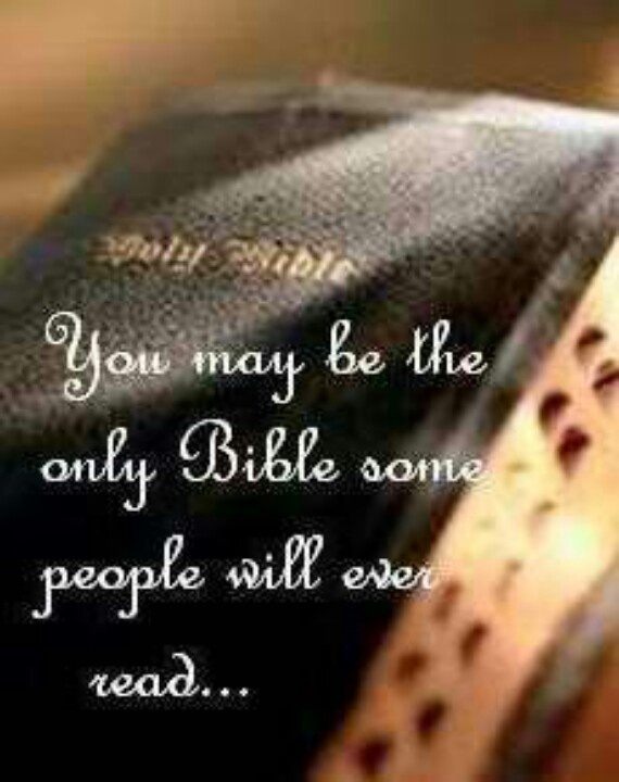 You may be the only bible some people will ever read faith