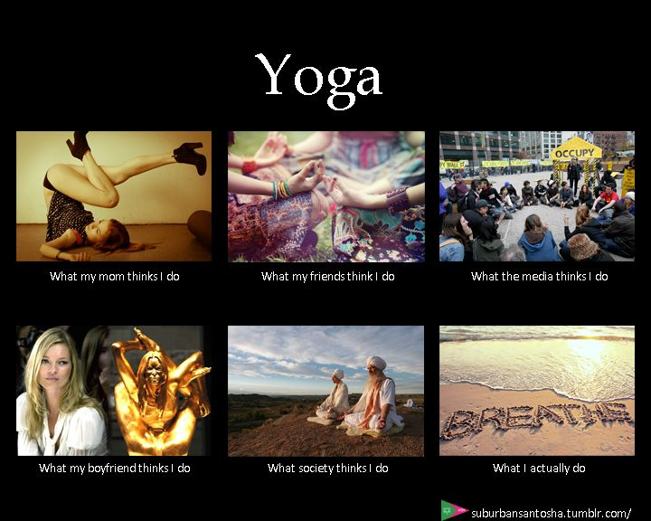 Yoga - What My Friends Think I Do...