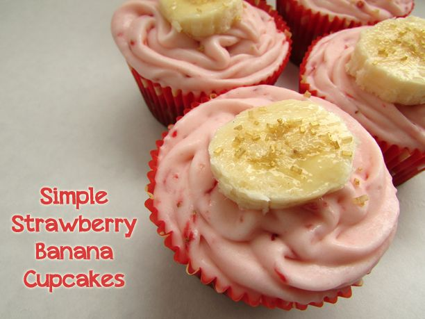 Simple Strawberry Banana Cupcakes @Paula Keglovitz @Verónica Sartori ...