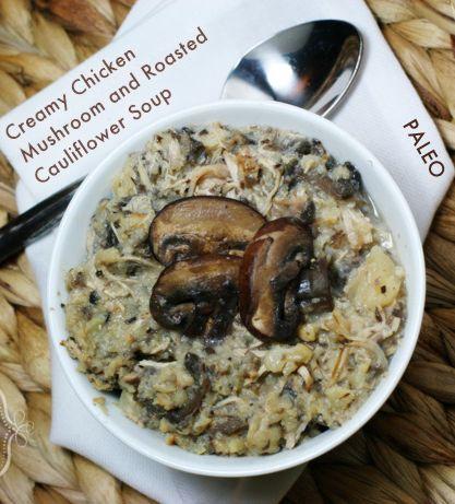 Paleo Creamy Chicken Mushroom Roasted Cauliflower Soup - Lunch ...