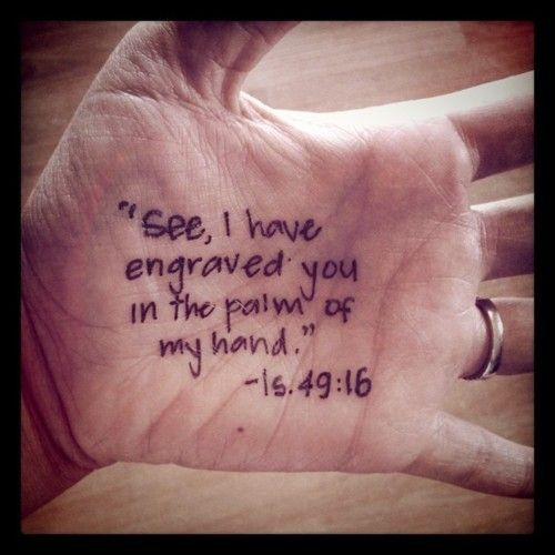 """Can a mother forget the baby at her breast and have no compassion on the child she has borne? Though she may forget, I will not forget you! See, I have engraved you on the palms of my hands; your walls are ever before me."" Isaiah 49"