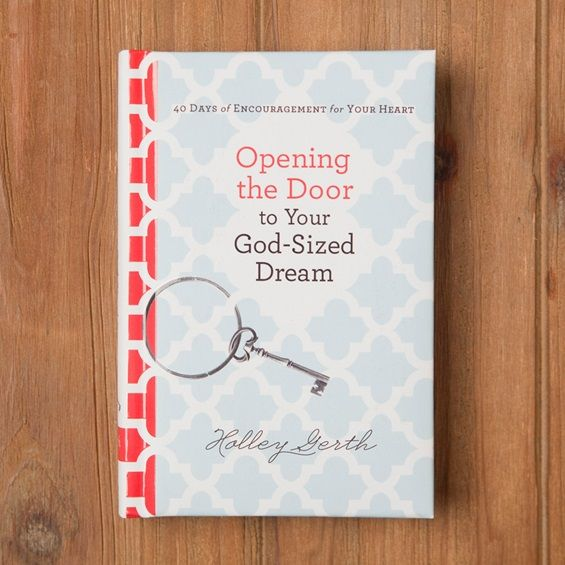Holley Gerth - Opening the Door to Your God-Sized Dream