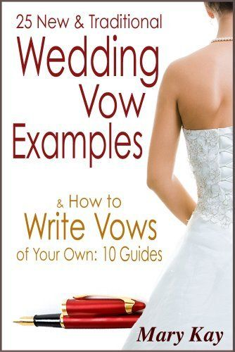 25 New Amp Traditional Wedding Vow Examples Amp How To Write Vows Of Your Own Kindle Edition