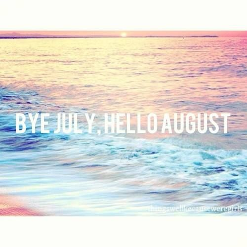 AUGUST Bye July, Hello August  Months of the Year-July  Pinterest