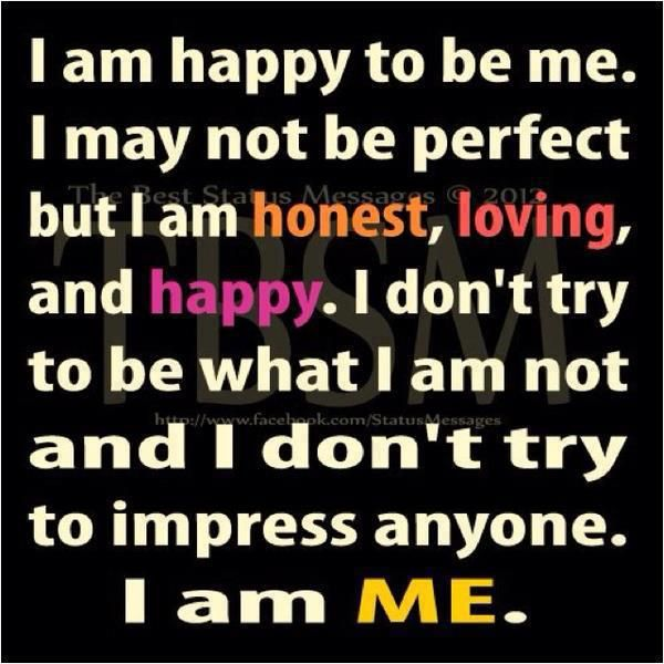 I Am Happy Quotes And Sayings I am happy to be ME :)...
