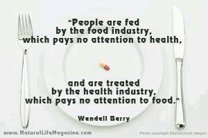 People are fed by the food industry, which pays no attention to health, and treated by the health industry, which pays no attention to food.  True.