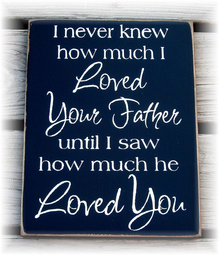 I never knew how much I loved your Father until I saw how much he loved you typography wood sign. $18.00, via Etsy.