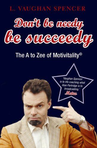 Don't Be Needy Be Succeedy:The A to Zee of Motivitality© by L V Spencer. $9.58. Publisher: Profile Business (May 26, 2011). 224 pages