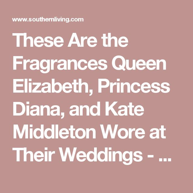 These are the fragrances that Princess Diana, Kate Middleton and Queen Elizabeth wore on their wedding days