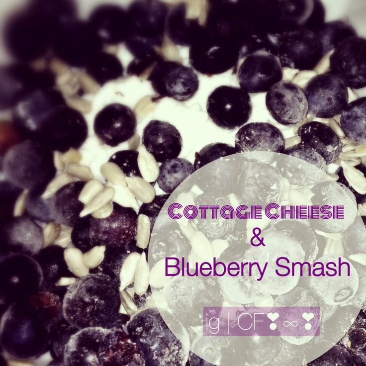 Cottage Cheese & Blueberry Smash. | Fitness & Clean Eating | Pinterest