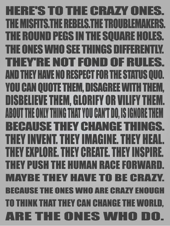 Here's to the crazy ones.