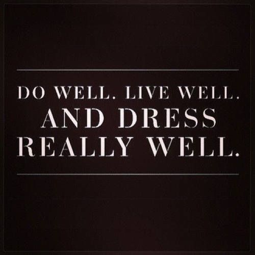 Dress well quote quotes to live by pinterest Mens fashion style quotes