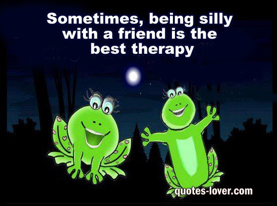 """Sometimes being silly with a friend is the best therapy.""  #Friendship #Friends #TrueFriends #picturequotes  View more #quotes on http://quotes-lover.com"
