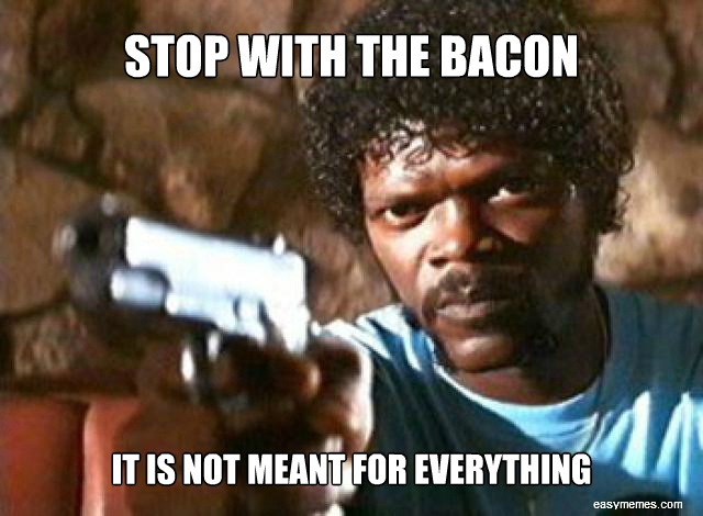 I hate bacon.