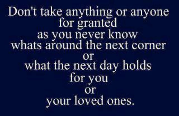 Never take anything for granted Quotes Pinterest