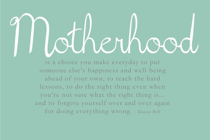 Motherhood is a choice you make everyday to put someone else's happiness ahead of your own.