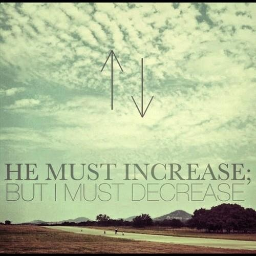 He must increase but i must decrease y a w e h pinterest