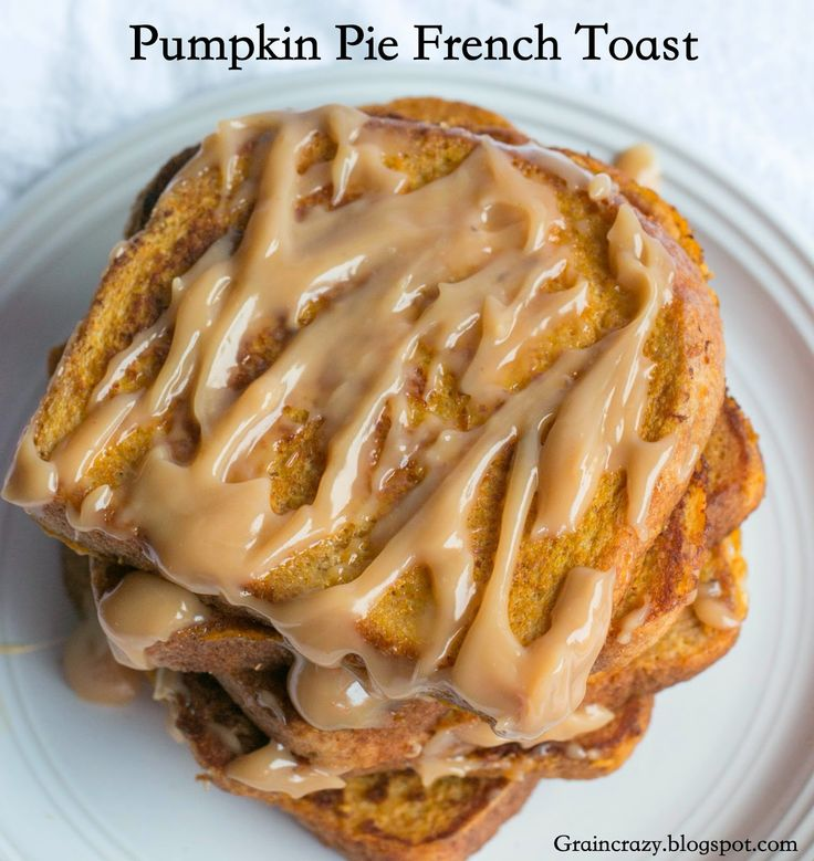 Grain Crazy: Pumpkin Pie French Toast | Healthy Fun Food | Pinterest