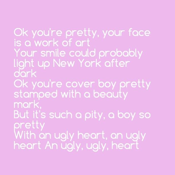 Ugly heart- Grl. Obsessed!! | Quotes | Pinterest