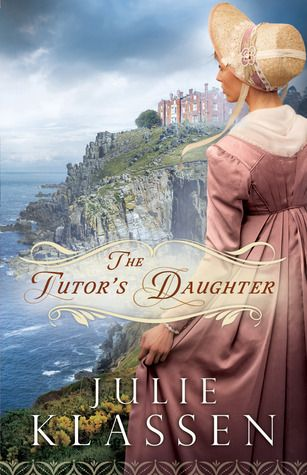 The Tutor's Daughter by Julie Klassen- 10 out of 10 stars
