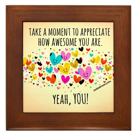 Take a moment to appreciate how awesome you are on
