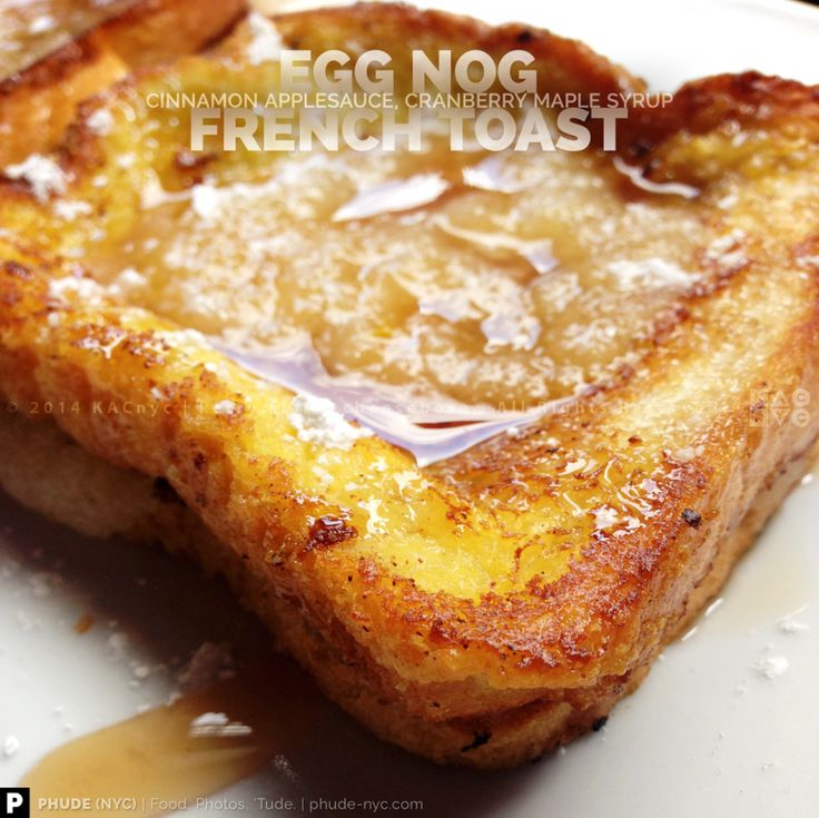 EGG NOG FRENCH TOAST | Cinnamon Applesauce, Cranberry Maple Syrup ...