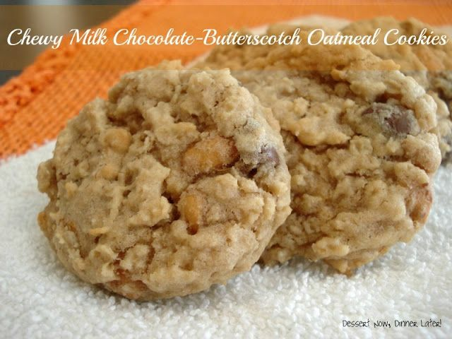 Chewy Milk Chocolate-Butterscotch Oatmeal Cookies   Recipe