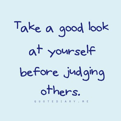 Quotes About Judging Others Before Looking At Yourself   #traffic club