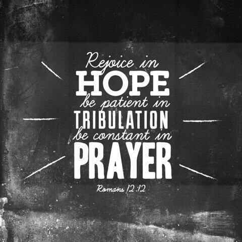 Rejoice in hope. Be patient in tribulation. Be constant in prayer. #HisWord