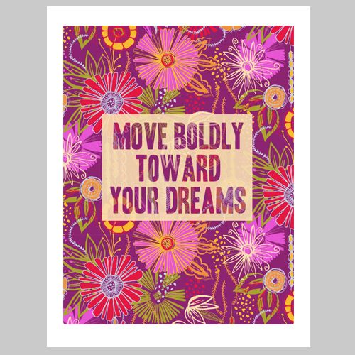 """'Move Boldly Toward Your Dreams"""" // by Jessica Swift"""