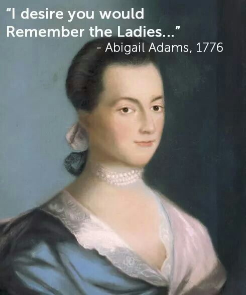 remember the ladies abigail adams analysis Remembering the ladies in 1776, abigail adams penned a letter to her husband, congressman john adams, asking him to remember all men would be tyrants if they could.