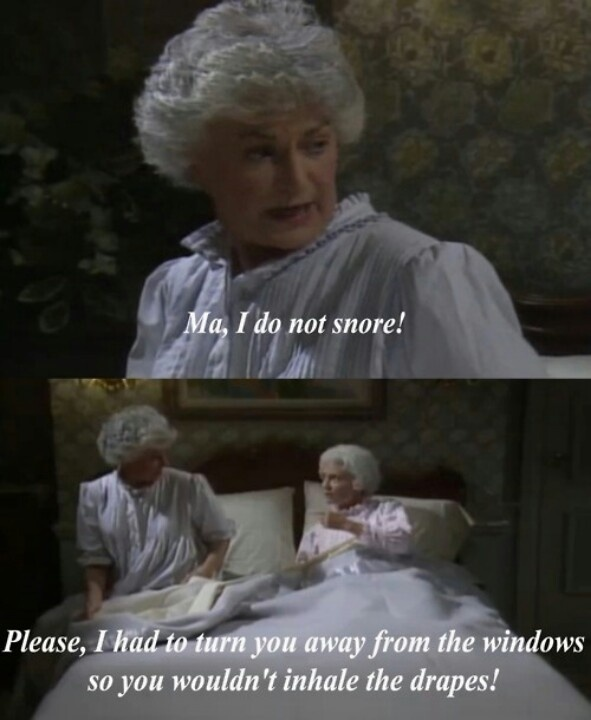 Golden Girls Sophia Dorothy, Golden Girls snoring, Golden Girl Meme, Golden Girls Quotes