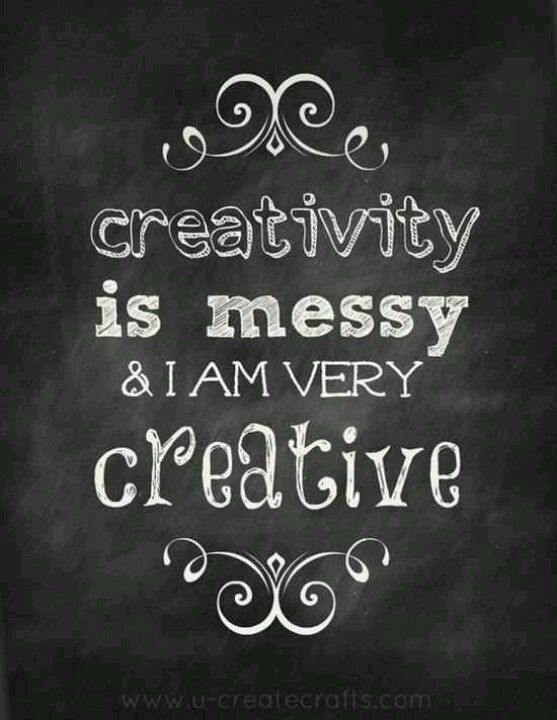 Are you as messy as we are? Love this Creativity Quote!