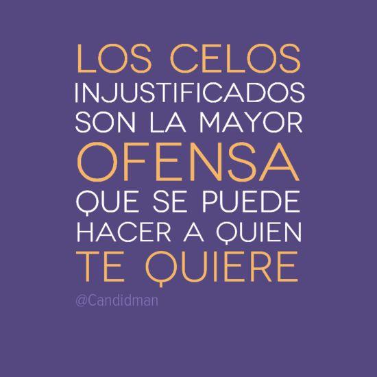 Los celos injustificados son la mayor ofensa que se puede hacer a