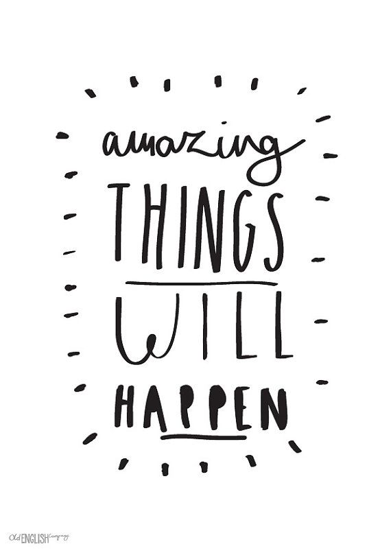 Amazing things will happen! #believeit