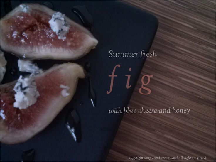 fresh fig with blue cheese and honey :) | cooked by ami greenwood | P ...