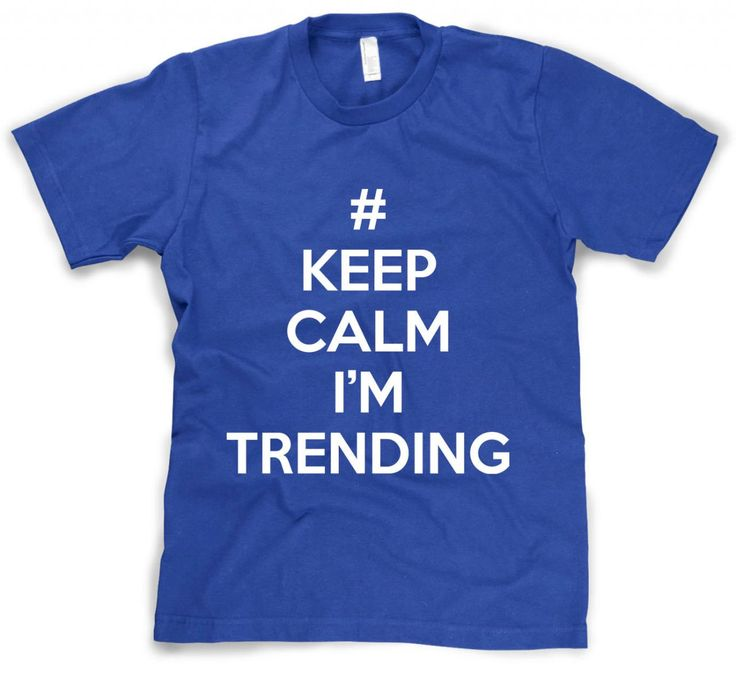 Keep Calm I'm Trending t shirt funny Hashtag