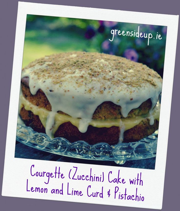 Courgette Cake with Lime Curd & Pistachio Email: dee@greensideup.ie ...