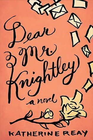 Dear Mr. Knightley by Katherine Reay- 9 out of 10 stars