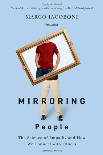 Mirroring People: The Science of Empathy and How We Connect with Others by Marco Iacoboni
