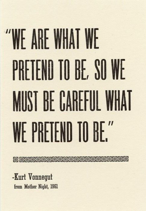 We are what we pretend to be, so we must be careful what we pretend to be.
