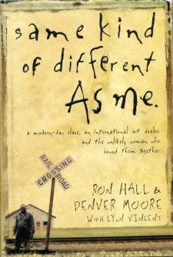 Same Kind of Different as Me - Ron Hall and Denver Moore - Beautiful story of a God inspired friendship