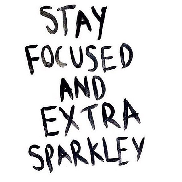 Stay focused and extra sparkley
