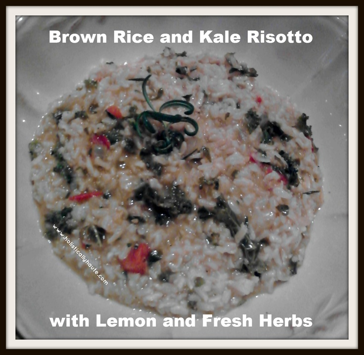 Holistically Haute: Recipe: Brown Rice and #Kale Risotto with Lemon ...