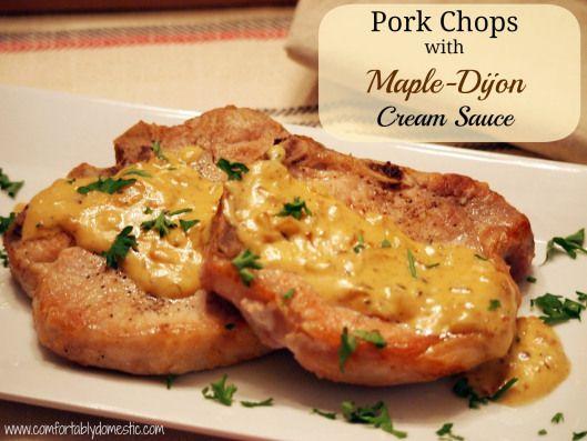 Pork Chops with Maple-Dijon Cream Sauce | Delicousness | Pinterest